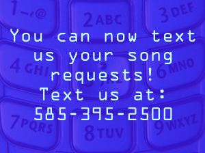 Text us your song requests at 585-395-2500